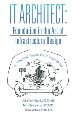 It Architect: Foundation in the Art of Infrastructure Design: A Practical Guide for It Architects, by Vcdx-001, John Yani Arrasjid