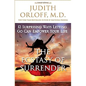 Learn more about the book, The Ecstasy of Surrender: 12 Surprising Ways Letting Go Can Empower Your Life