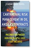 Contractual Risk Management in Oil and Gas Contracts: Macondo Deepwater Horizon Oil Spill Case Study Included