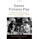 Games Primates Play: An Undercover Investigation of the Evolution and Economics of Human Relationshipsby Dario Maestripieri