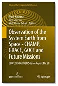 Observation of the System Earth from Space - CHAMP, GRACE, GOCE and future missions: GEOTECHNOLOGIEN Science Report No. 20 (Advanced Technologies in Earth Sciences)