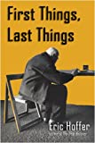 First Things, Last Things (1933435275) by Hoffer, Eric
