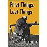 First Things, Last Things ~ Eric Hoffer