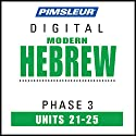 Hebrew Phase 3, Unit 21-25: Learn to Speak and Understand Hebrew with Pimsleur Language Programs Audiobook by  Pimsleur Narrated by  Pimsleur