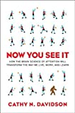 img - for Now You See It: How the Brain Science of Attention Will Transform the Way We Live, Work, and Learn by Davidson, Cathy N. 1st (first) Edition [Hardcover(2011)] book / textbook / text book