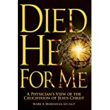 Died He For Me: A Physicians Look at the Crucifixion of Jesus Christ ~ Mark A. Marinella