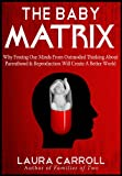 img - for The Baby Matrix: Why Freeing Our Minds From Outmoded Thinking About Parenthood & Reproduction Will Create a Better World book / textbook / text book