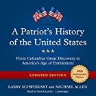 A Patriot's History of the United States, Updated Edition: From Columbus's Great Discovery to America's Age of Entitlement Audiobook by Larry Schweikart, Michael Allen Narrated by Patrick Lawlor
