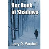 Her Book of Shadowsby Larry D. Marshall