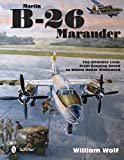 Martin B-26 Marauder: The Ultimate Look: From Drawing Board to Widow Maker Vindicated (Ultiimate Look)