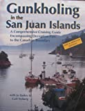 Gunkholing in the San Juan Islands: A Comprehensive Cruising Guide Encompassing Deception Pass to the Canadian Boundary