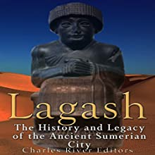 Lagash: The History and Legacy of the Ancient Sumerian City | Livre audio Auteur(s) :  Charles River Editors Narrateur(s) : Colin Fluxman