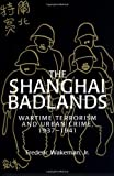 Frederic Wakeman Jr The Shanghai Badlands: Wartime Terrorism and Urban Crime, 1937-1941 (Cambridge Studies in Chinese History, Literature and Institutions)