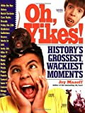 Oh, Yikes!: Historys Grossest Wackiest Moments