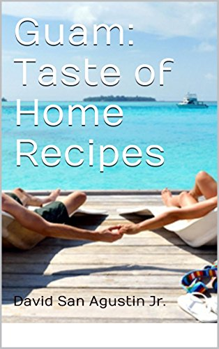 Guam: Taste of Home Recipes by David San Agustin Jr.