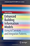 Enhanced Building Information Models: Using IoT Services and Integration Patterns (SpringerBriefs in Computer Science)