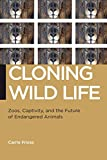 img - for Cloning Wild Life: Zoos, Captivity, and the Future of Endangered Animals (Biopolitics) book / textbook / text book