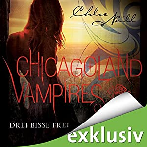 Drei Bisse frei (Chicagoland Vampires 4) Hörbuch