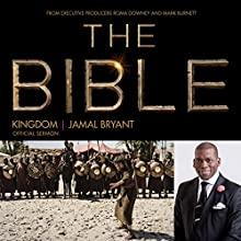 Kingdom: The Bible Series Official Sermon  by Dr. Jamal Harrison Bryant Narrated by Dr. Jamal Harrison Bryant