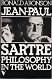 Jean-Paul Sartre: Philosophy in the World (0860910326) by Aronson, Ronald