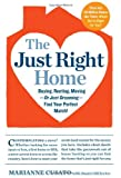 img - for The Just Right Home: Buying, Renting, Moving--or Just Dreaming--Find Your Perfect Match! book / textbook / text book