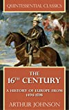 The 16th Century - A history of Europe from 1494-1598 [Quintessential Classics] (Illustrated)