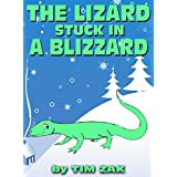 Children's Books: THE LIZARD STUCK IN A BLIZZARD (Fun, Cute, Rhyming Bedtime Story for Toddlers & Beginner Readers about Lizzy the Lizard Stuck in a Blizzard!)