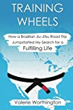 Training Wheels: How a Brazilian Jiu-Jitsu Road Trip Jump-Started My Search for a Fulfilling Life