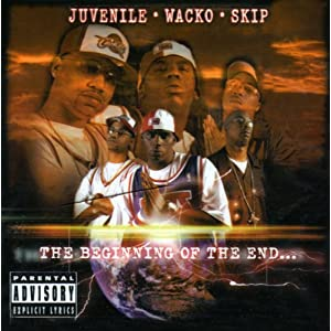 Juvenile, Wacko, Skip -  The Beginning Of The End...