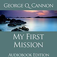 My First Mission: Zion's Camp Books LDS Classics (       UNABRIDGED) by George Q. Cannon Narrated by Adam Tervort