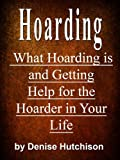 img - for Hoarding: What Hoarding Is and Getting Help for the Hoarder in Your Life book / textbook / text book