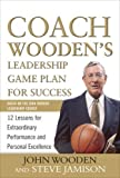 img - for Coach Wooden's Leadership Game Plan for Success: 12 Lessons for Extraordinary Performance and Personal Excellence 1st (first) Edition by Wooden, John, Jamison, Steve (2009) book / textbook / text book