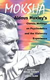 Moksha: Aldous Huxley's Classic Writings on Psychedelics and the Visionary Experience (0892817585) by Huxley, Aldous