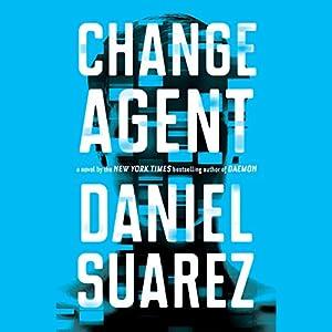 Change Agent: A Novel Hörbuch von Daniel Suarez Gesprochen von: Jeff Gurner