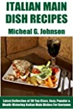 Latest Collection of 30 Top Class, Easy, and Popular Italian Main Dish Recipes (English Edition)
