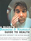img - for A BLOKE'S DIAGNOSE-IT-YOURSELF GUIDE TO HEALTH (OXFORD MEDICAL PUBLICATIONS) book / textbook / text book