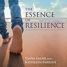 The Essence of Resilience: Stories of Triumph over Trauma Audiobook by Tanya Lauer, Kathleen Parrish Narrated by Amanda Ronconi