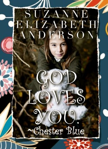 90 Rave Reviews For Suzanne Elizabeth Anderson's Charming & Uplifting God Loves You. – Chester Blue: An Inspirational Book About a Very Special Bear With a Message From God