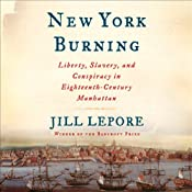 New York Burning: Liberty, Slavery, and Conspiracy in Eighteenth-Century Manhattan | [Jill Lepore]