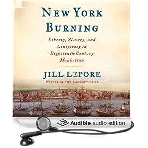 New York Burning: Liberty, Slavery, and Conspiracy in Eighteenth-Century Manhattan