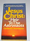 img - for Jesus Christ: Heir to the Astronauts book / textbook / text book
