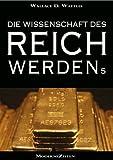 Die Wissenschaft des Reichwerdens (The Science of Getting Rich) (Vollst�ndige deutsche eBook-Ausgabe)