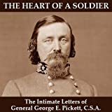 The Heart of a Soldier: The Intimate Letters of General George E. Pickett, CSA