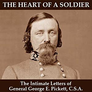 The Heart of a Soldier: The Intimate Letters of General George E. Pickett, CSA | [George E. Pickett]