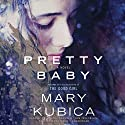 Pretty Baby: A Novel Audiobook by Mary Kubica Narrated by Cassandra Campbell, Tom Taylorson, Jorjeana Marie