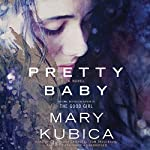 Pretty Baby: A Novel (       UNABRIDGED) by Mary Kubica Narrated by Cassandra Campbell, Tom Taylorson, Jorjeana Marie