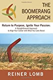 img - for The Boomerang Approach: Return to Purpose, Ignite Your Passion: A Straightforward Approach to Align Your Career with What You Care About book / textbook / text book