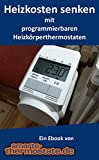 Heizkosten senken mit programmierbaren Heizkörperthermostaten: Ein Ebook von smarte-thermostate.de