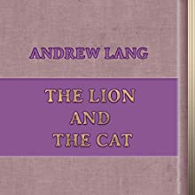 The Lion and the Cat (Annotated) (       UNABRIDGED) by Andrew Lang Narrated by Anastasia Bertollo