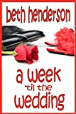 img - for A WEEK 'TIL THE WEDDING (Beth Henderson Romantic Comedy) book / textbook / text book